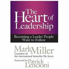 BRAND NEW* The Heart of Leadership : Becoming a Leader People Want to Follow