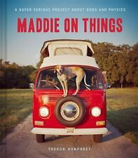 Maddie on Things : A Super Serious Project about Dogs and Physics (2013,...