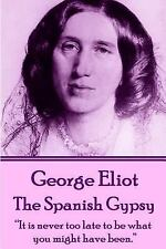 George Eliot - the Spanish Gypsy : It Is Never Too Late to Be What You Might...