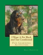 I Want a Pet Black and Tan Coonhound : Fun Learning Activities by Gail.