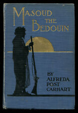MASOUD THE BEDOUIN by Alfreda Post Carhart 1915 Illustrated Hardcover