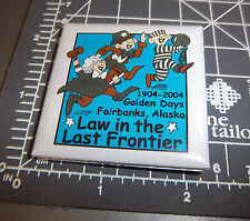 Golden Days Fairbanks Alaska 2004 Collectors Button, law in the last frontier