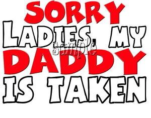 IRON ON TRANSFER SORRY LADIES MY DADDY IS TAKEN 12x9cm