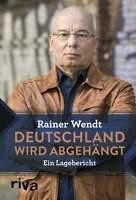 RAINER WENDT Deutschland wird abgehängt Ein Lagebericht Der Staat am Limit Buch