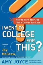 I Went to College for This? : How to Turn Your Entry Level Job into a Career...