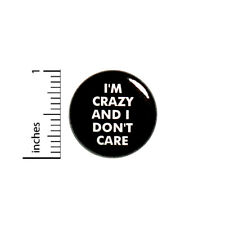 """Funny Button I'm Crazy And I Don't Care Sarcastic Badge Backpack Pin 1"""" #51-15"""