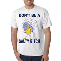 Don't Be A Salty Bitch T-Shirt - Funny Adult Offensive College Humor Tee LOL