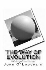 The Way of Evolution : Philosophical Essays by John O'Loughlin (2014, Paperback)