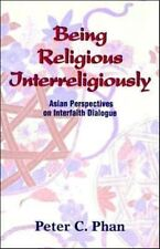 Being Religious Interreligiously: Asian Perspectives on Interfaith Dialogue by P