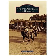 Images of America: African Americans of Houston by Ronald E. Goodwin (2013,...