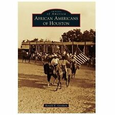 AFRICAN AMERICANS OF HOUSTON - RONALD E. GOODWIN (PAPERBACK) NEW