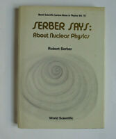 9971501589 - Serber says: About Nuclear Physics - World Scientific - 1987