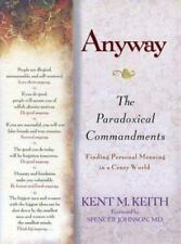 Anyway: The Paradoxical Commandments: Finding Personal Meaning in a Crazy World,