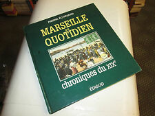 Marseille au quotidien, chroniques du XIXème siècle..ed edisud ..