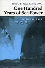 One Hundred Years of Sea Power : The U. S. Navy, 1890-1990 by George W. Baer