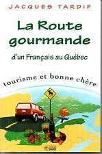 LA ROUTE GOURMANDE D UN FRANCAIS AU QUEBEC    JACQUES TARDIF   2000