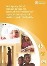 INTERAGENCY LIST OF MEDICAL DEVICES FOR ESSENTIAL INTERVENTIONS FOR REPRODUCTIVE