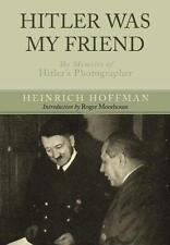 HITLER WAS MY FRIEND : THE MEMOIRS OF HITLER'S PHOTOGRAPHER - HEINRICH HOFFMANN