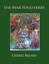 The Bear Pond Ferry by Cheryl Briard (2011, Paperback)