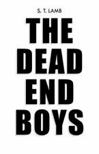 The Dead End Boys by S. T. Lamb (2013, Paperback)