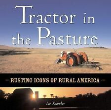 Tractor in the Pasture: Rusting Icons of Rural America by Lee Klancher 2003 Book