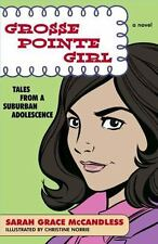 Grosse Pointe Girl: Tales from a Suburban Adolescence by McCandless, Sarah Grac