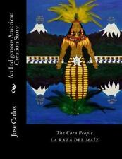 The Corn People:  An Indigenous American Creation Story: La raza del maiz