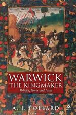 Warwick the Kingmaker: Politics, Power and Fame during the War of the Roses: ...
