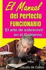 El Manual del Perfecto Funcionario: Claves para sobrevivir en el Gobierno (Spani