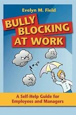 Bully Blocking at Work: A Self-Help Guide for Employees and Managers: By Fiel...