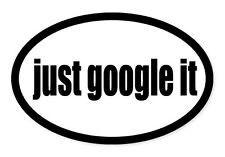 "Just Google It Funny Joke car window bumper sticker decal 5"" x 3"""