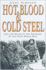 Hot Blood & Cold Steel: Life and Death in the Trenches of the First World War