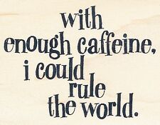 Enough Caffeine 94708  I Could Rule the World Inkadinkado Rubber Stamp w/m NEW