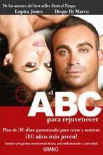 El ABC Para Rejuvenecer: Plan de 30 Dias Garantizado Para Verse y Sentirse 10 An