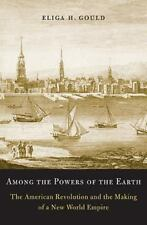 Among the Powers of the Earth : The American Revolution and the Making of a New