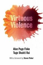 Virtuous Violence: Hurting And Killing To Create, Sustain, End, And Honor Soc...