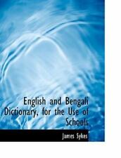 English and Bengali Dictionary, for the Use of Schools by James Sykes (2008,...