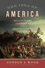 The Idea of America: Reflections on the Birth of the United States by Gordon S.