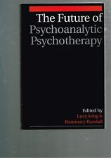 The Future of Psychoanalytic Psychotherapy edited by Lucy King, Rosemary Randall