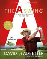 The A Swing: The Alternative Approach to Great Golf by Ron Kaspriske: New
