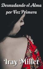 Desnudando el Alma Por Vez Primera by Iray Millet (2014, Paperback)