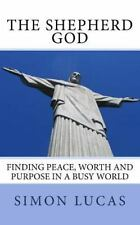 The Shepherd God : Finding Peace, Worth and Purpose in a Busy World by Simon...