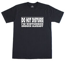 Mens T Shirt Funny Eslogan Novedad no molesten estoy perturbado ya basta