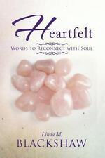 Heartfelt : Words to Reconnect with Soul by Linda M. Blackshaw (2013, Paperback)