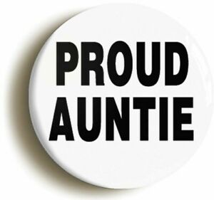 PROUD AUNT AUNTIE BADGE BUTTON PIN (Size is 2inch / 50mm diameter)