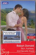 RICH, RUTHLESS, AND SECRETLY ROYAL ROBYN DONALD 2009  MILLS & BOON SEXY ROMANCE