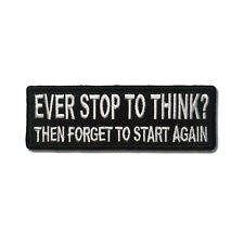 Ever Stop to Think Then Forget to Start Again Sew or Iron on Patch Biker Patch