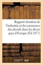 Rapport Sur la Situation de l'Industrie et du Commerce des Alcools Dans les...
