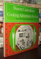 Cadwallader, Sharon COOKING ADVENTURES FOR KIDS  1st Edition 1st Printing