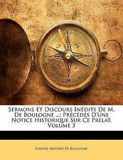 Sermons Et Discours in Dits de M. de Boulogne ...: PR C D?'s D'Une Notice Histor